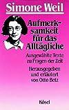 Aufmerksamkeit für das Alltägliche. Ausgewählte Texte zu Fragen der Zeit. (3466202949) by Weil, Simone
