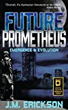 Future Prometheus: Emergence & Evolution