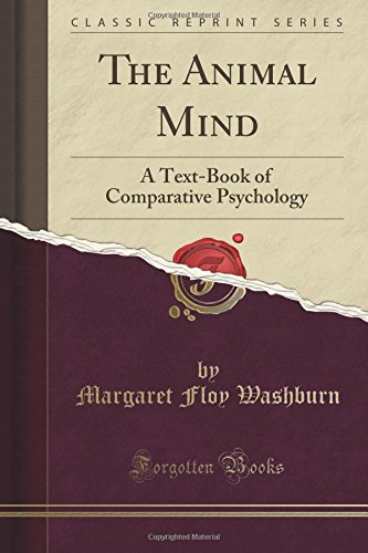 The Animal Mind: A Text-Book of Comparative Psychology (Classic Reprint)
