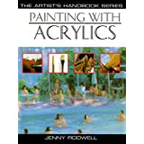 Painting With Acrylics: 27 Acrylic Painting Projects, Illustrated Step-By-Step With Advice on Materials and Techniques...
