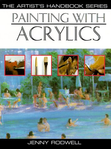 Painting With Acrylics: 27 Acrylic Painting Projects, Illustrated Step-By-Step With Advice on Materials and Techniques (
