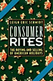 Consumer Rites: The Buying & Selling of American Holidays