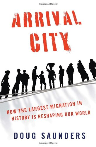 Arrival City: How the Largest Migration in History Is...