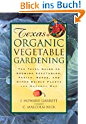 Texas Organic Vegetable Gardening: The Total Guide to Growing Vegetables, Fruits, Herbs and Other Edible Plants the Natural Way