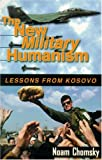 The New Military Humanism: Lessons From Kosovo (1567511767) by Noam Chomsky