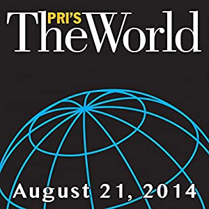 The World, August 21, 2014 | [Marco Werman]