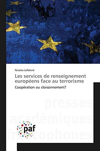 Les services de renseignement européens face au terrorisme: Coopération ou cloisonnement?