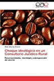 img - for Choque ideol gico en un Consultorio Jur dico Rural: Reconocimiento, identidad y sobreposici n de valores (Spanish Edition) book / textbook / text book