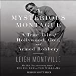 The Mysterious Montague: A True Tale of Hollywood, Golf, and Armed Robbery | Leigh Montville