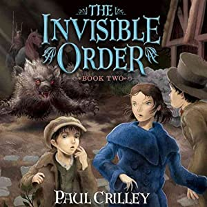 The Invisible Order, Book Two: The Fire King | [Paul Crilley]