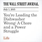You're Loading the Dishwasher Wrong: A Chore and a Power Struggle | Ellen Byron