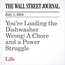 You're Loading the Dishwasher Wrong: A Chore and a Power Struggle (       UNABRIDGED) by Ellen Byron Narrated by Ken Borgers