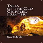 Tales of the Old Crippled Hunter | Gary Erwin