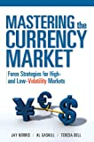 Mastering the Currency Market : Forex Strategies for High and Low Volatility Markets