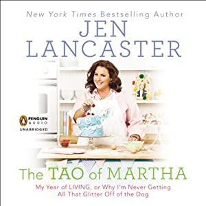 The Tao of Martha: My Year of LIVING; Or, Why I'm Never Getting All That Glitter Off of the Dog Audiobook