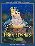 Fishy Friends: A Journey Through the Coral Kingdom [Hardcover]