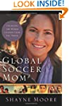 Global Soccer Mom: Changing the World...