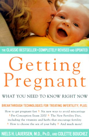 Getting Pregnant: What You Need To Know Right Now, Niels Lauersen, Colette Bouchez