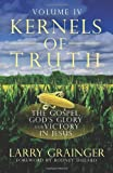 Kernels of Truth - Volume 4: The Gospel, Gods Glory, and Victory in Jesus