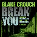 Break You Audiobook by Blake Crouch Narrated by Eric G. Dove