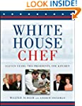 White House Chef: Eleven Years, Two P...