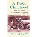A 1950s Childhood: From Tin Baths to Bread and Drippingby Paul Feeney