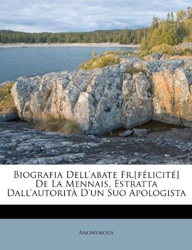 Biografia Dell'abate Fr.[félicité] De La Mennais, Estratta Dall'autorità D'un Suo Apologista