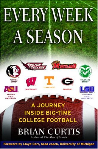 Every Week a Season: A Journey Inside Big-Time College Football, Brian Curtis