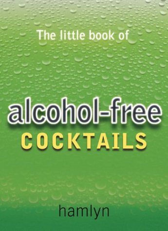 The Little Book of Alcohol-free Cocktails (The Little Book of Cocktails)