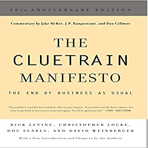 The Cluetrain Manifesto: 10th Anniversary Edition | [Rick Levine, Christopher Locke, Doc Searls, David Weinberger, Jake McKee]