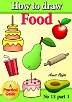 children book - how to draw food, fruits, vegetables and kithchen props step by step (how to draw comics and cartoon characters)
