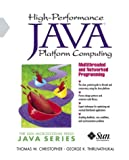 Thomas W. Christopher High Performance Java Computing: Multi-threaded and Networked Programming (Sun Microsystems Press Java)