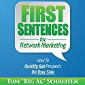 First Sentences for Network Marketing: How to Quickly Get Prospects on Your Side (       UNABRIDGED) by Tom