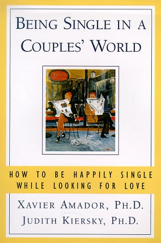 Being Single in a Couples World : How to Be Happily Single While Looking for Love, Amador,Xavier F./Kiersky,Judith