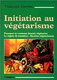 echange, troc Vincent Gerbe - Initiation au végétarisme