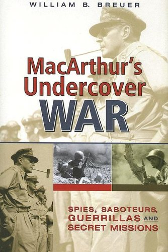 MacArthur's Undercover War: Spies, Saboteurs, Guerrillas, and Secret Missions, William B. Breuer