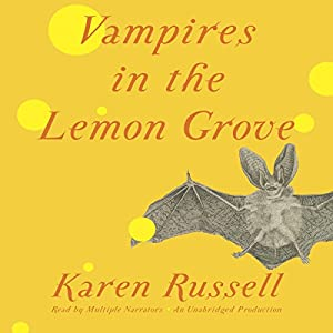 Vampires in the Lemon Grove: Stories | [Karen Russell]