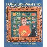 I Only Like What I Like ~ Julie Baer