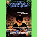 The Magnificent Mummy Maker Audiobook by Elvira Woodruff Narrated by Lloyd James