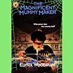 The Magnificent Mummy Maker | Elvira Woodruff