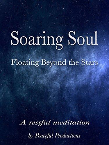 Soaring Soul - Rest Among the Stars, A Meditation