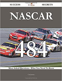 NASCAR 484 Success Secrets - 484 Most Asked Questions On NASCAR - What You Need To Know