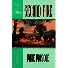 Second Fire (Lost Millennium, No 2) by Mike Moscoe