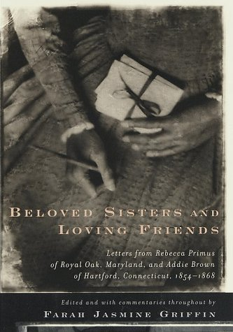 Beloved Sisters and Loving Friends: Letters from Rebecca Primus of Royal Oak, Maryland, and Addie Brown of Hartford,  Connecticut, 1854-1868