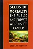img - for Seeds of Mortality: The Public and Private Worlds of Cancer book / textbook / text book