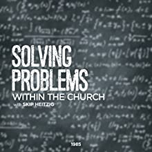 Solving Problems Within the Church (       UNABRIDGED) by Skip Heitzig Narrated by Skip Heitzig