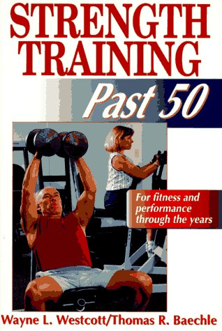 Strength Training Past 50, WAYNE L. WESTCOTT, THOMAS R. BAECHLE