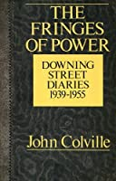 The Fringes of Power: Downing Street Diaries, 1939-55