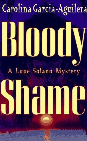Bloody Shame : A Lupe Solano Mystery, CAROLINA GARCIA-AGUILERA