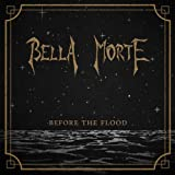 Before the Flood Bella Morte